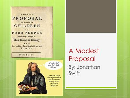 A Modest Proposal By: Jonathan Swift. Jonathan Swift  Anglo-Irish cleric and Dean of St. Patrick's Cathedral, Dublin  Preferred living in England 