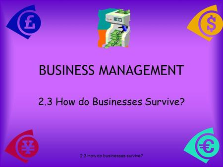 2.3 How do Businesses Survive?
