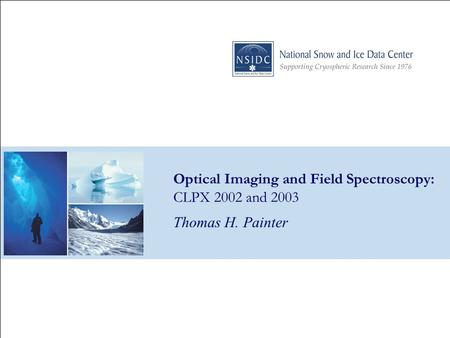Optical Imaging and Field Spectroscopy: CLPX 2002 and 2003 Thomas H. Painter.
