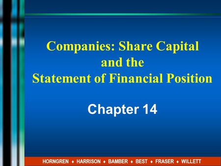 Companies: Share Capital and the Statement of Financial Position Chapter 14 HORNGREN ♦ HARRISON ♦ BAMBER ♦ BEST ♦ FRASER ♦ WILLETT.