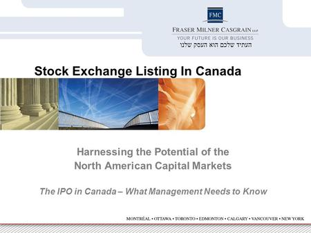 Harnessing the Potential of the North American Capital Markets The IPO in Canada – What Management Needs to Know Stock Exchange Listing In Canada.