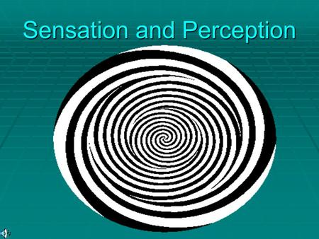 "Sensation and Perception. What is Sensation?  A ""sensation"" occurs when something around you changes…So what does that mean?  Any aspect of or change."