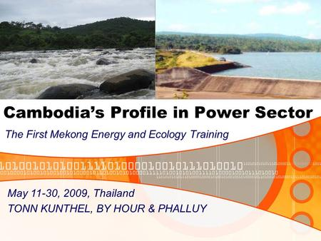 Cambodia's Profile in Power Sector The First Mekong Energy and Ecology Training May 11-30, 2009, Thailand TONN KUNTHEL, BY HOUR & PHALLUY.