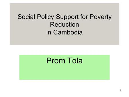 1 Social Policy Support for Poverty Reduction in Cambodia Prom Tola.
