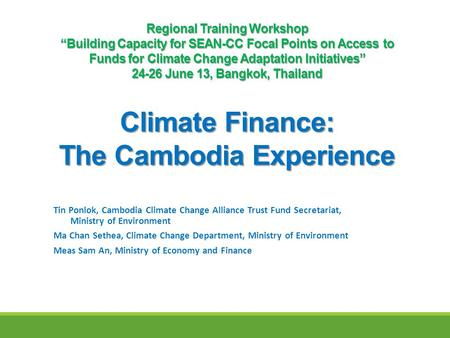 "Regional Training Workshop ""Building Capacity for SEAN-CC Focal Points on Access to Funds for Climate Change Adaptation Initiatives"" 24-26 June 13, Bangkok,"