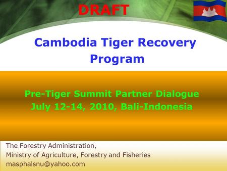 Cambodia Tiger Recovery Program DRAFT Pre-Tiger Summit Partner Dialogue July 12-14, 2010, Bali-Indonesia The Forestry Administration, Ministry of Agriculture,