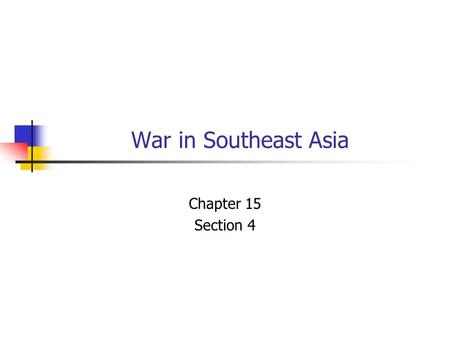 War in Southeast Asia Chapter 15 Section 4.