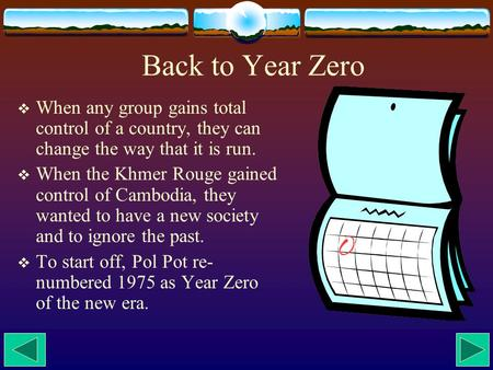 Back to Year Zero  When any group gains total control of a country, they can change the way that it is run.  When the Khmer Rouge gained control of Cambodia,