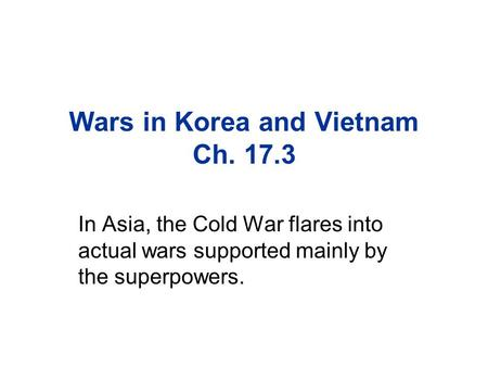 Wars in Korea and Vietnam Ch. 17.3