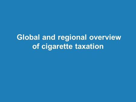 Global and regional overview of cigarette taxation.