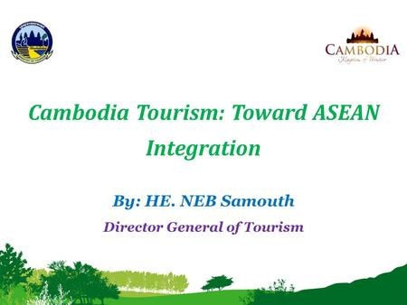 Cambodia Tourism: Toward ASEAN Integration Director General of Tourism