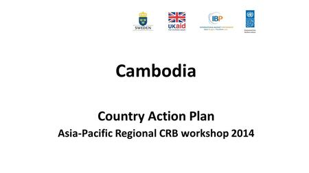 Cambodia Country Action Plan Asia-Pacific Regional CRB workshop 2014.