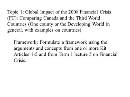 Topic 1: Global Impact of the 2008 Financial Crisis (FC): Comparing Canada and the Third World Countries (One county or the Developing World in general,