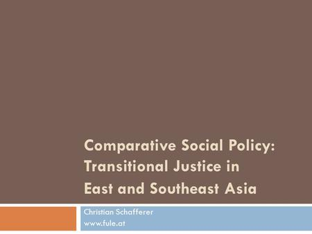 Comparative Social Policy: Transitional Justice in East and Southeast Asia Christian Schafferer www.fule.at.