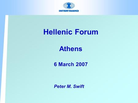 Hellenic Forum Athens 6 March 2007 Peter M. Swift.