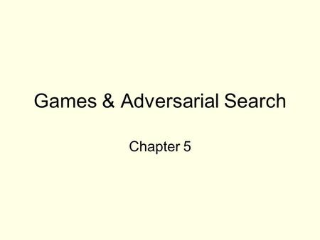 Games & Adversarial Search Chapter 5. Games vs. search problems Unpredictable opponent  specifying a move for every possible opponent's reply. Time.