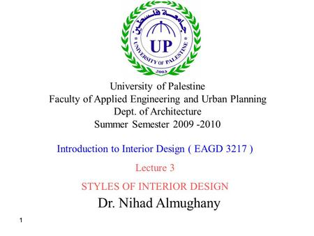 111 Dr. Nihad Almughany University of Palestine Faculty of Applied Engineering and Urban Planning Dept. of Architecture Summer Semester 2009 -2010 Introduction.