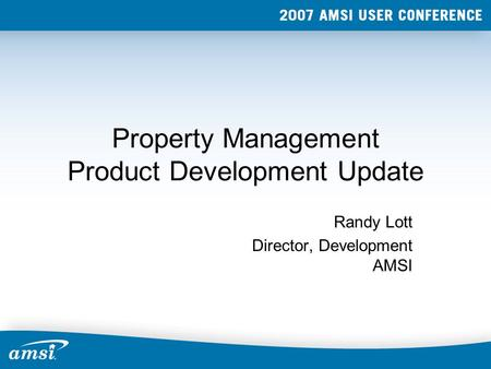 Property Management Product Development Update Randy Lott Director, Development AMSI.