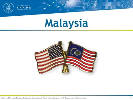 1 Office of Travel & Tourism Industries, International Trade Administration, U.S. Department of Commerce Malaysia.