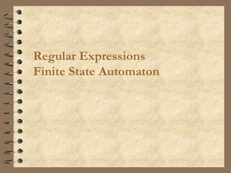 Regular Expressions Finite State Automaton. Programming Languages2 Regular expressions  Terminology on Formal languages: –alphabet : a finite set of.
