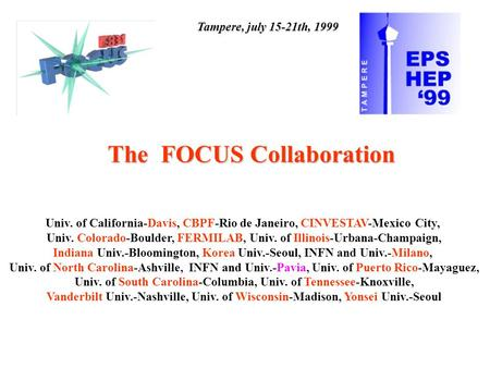 The FOCUS Collaboration Univ. of California-Davis, CBPF-Rio de Janeiro, CINVESTAV-Mexico City, Univ. Colorado-Boulder, FERMILAB, Univ. of Illinois-Urbana-Champaign,