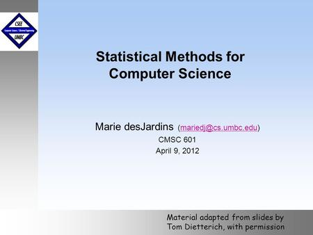 October 1999 Statistical Methods for Computer Science Marie desJardins CMSC 601 April 9, 2012 Material adapted.