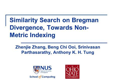 Similarity Search on Bregman Divergence, Towards Non- Metric Indexing Zhenjie Zhang, Beng Chi Ooi, Srinivasan Parthasarathy, Anthony K. H. Tung.