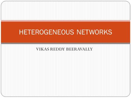 VIKAS REDDY BEERAVALLY HETEROGENEOUS NETWORKS. Radio Network Evolution to heterogeneous Todays Networks 2015 Heterogeneous Networks Single Standard Radio.