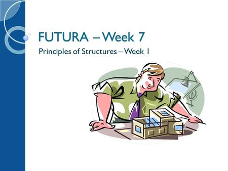 FUTURA – Week 7 Principles of Structures – Week 1.