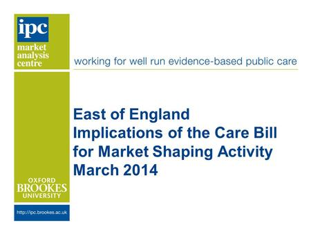 East of England Implications of the Care Bill for Market Shaping Activity March 2014.