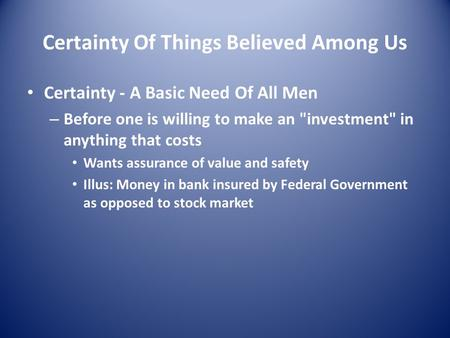 Certainty Of Things Believed Among Us Certainty - A Basic Need Of All Men – Before one is willing to make an investment in anything that costs Wants.