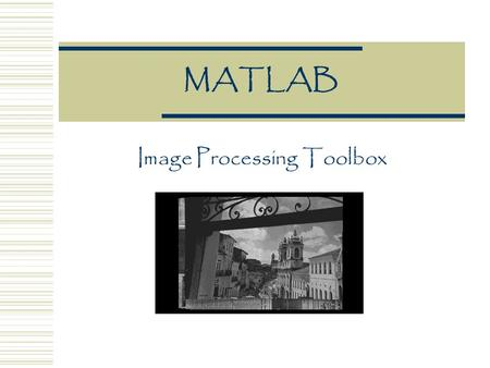 MATLAB Image Processing Toolbox. Introduction  Collection of functions (MATLAB files) that supports a wide range of image processing operations  Documentation.