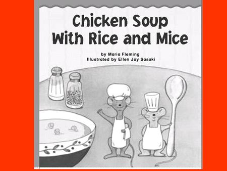 "Once there were two mice who had a restaurant. One day, a cat walked in. ""I'll have chicken soup with rice,"" the cat said."