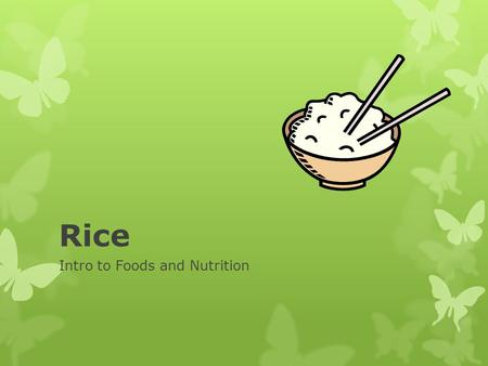 Rice Intro to Foods and Nutrition. White Rice  White starchy ENDOSPERM of rice kernel.  The Bran and Germ have been removed.