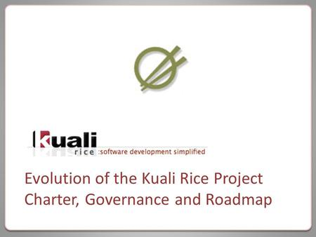 Evolution of the Kuali Rice Project Charter, Governance and Roadmap.