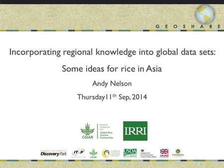 Incorporating regional knowledge into global data sets: Some ideas for rice in Asia Andy Nelson Thursday11 th Sep, 2014.