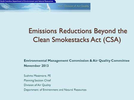 Emissions Reductions Beyond the Clean Smokestacks Act (CSA) Emissions Reductions Beyond the Clean Smokestacks Act (CSA) Environmental Management Commission.