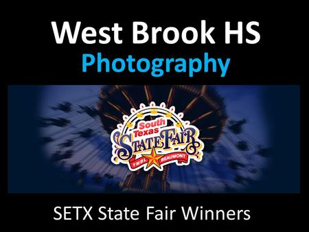 SETX State Fair Winners West Brook HS Photography Career Technology.