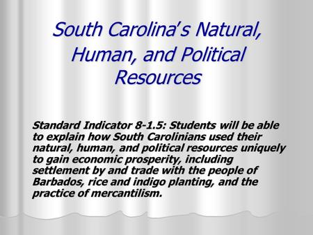South Carolina's Natural, Human, and Political Resources Standard Indicator 8-1.5: Students will be able to explain how South Carolinians used their natural,