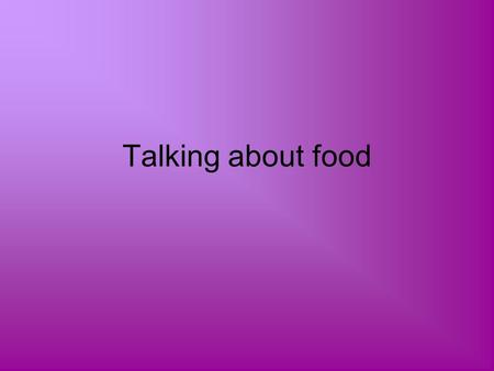 Talking about food.