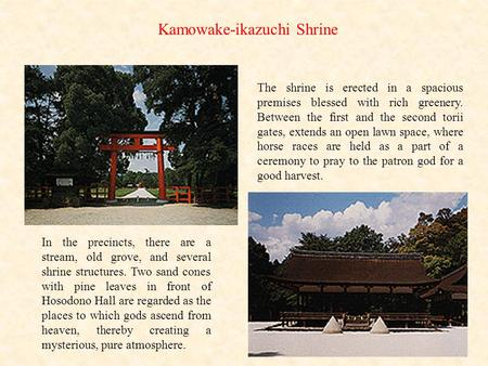 Kamowake-ikazuchi Shrine The shrine is erected in a spacious premises blessed with rich greenery. Between the first and the second torii gates, extends.