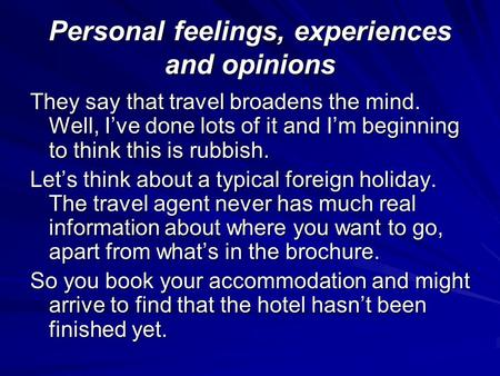 Personal feelings, experiences and opinions They say that travel broadens the mind. Well, I've done lots of it and I'm beginning to think this is rubbish.