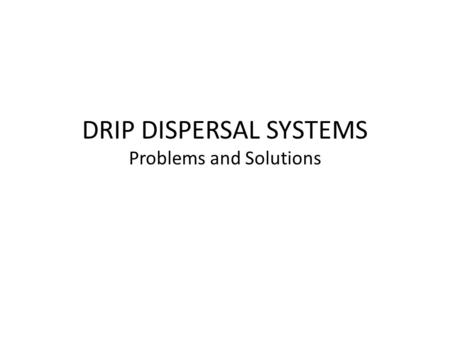 DRIP DISPERSAL SYSTEMS Problems and Solutions. Flow Equalization Surges in the ATU during peak loading are a major cause of filter clogging in a drip.