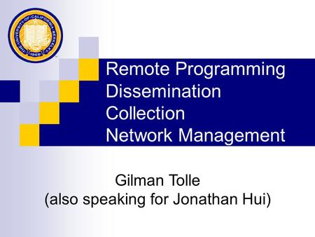 Remote Programming Dissemination Collection Network Management Gilman Tolle (also speaking for Jonathan Hui)