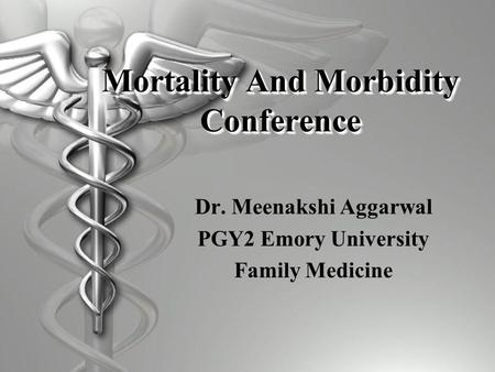 Mortality And Morbidity Conference Dr. Meenakshi Aggarwal PGY2 Emory University Family Medicine.