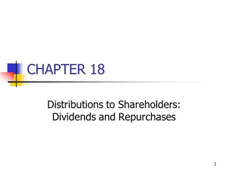 1 CHAPTER 18 Distributions to Shareholders: Dividends and Repurchases.