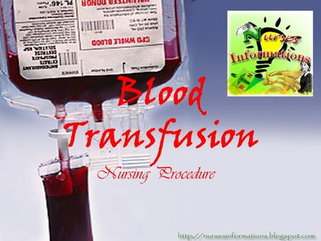 Blood Transfusion Nursing Procedure. *Whole blood transfusion replenishes the circulatories:  Volume  Oxygen-carrying capacity *Packed Red Blood Cells.