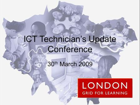 ICT Technician's Update Conference 30 th March 2009.