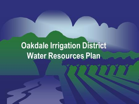 Slide 1 Oakdale Irrigation District Water Resources Plan.