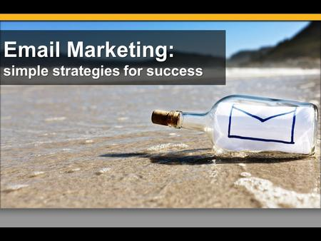Email Marketing: simple strategies for success. Beth Kahlich Online Marketing Trainer and Consultant Dallas Search Engine Academy www.seoTrainingDallas.com.